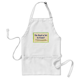 the best is yet to come aprons