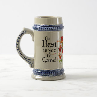The Best is Yet to Come Beer Stein