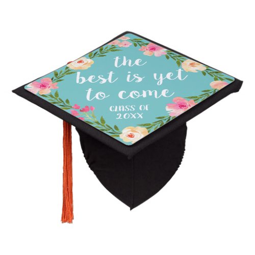 The Best is Yet to Come  Custom Class Year Graduation Cap Topper