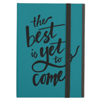 The best is yet to come - inspirational iPad case