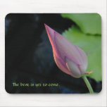 The best is yet to come -- Lotus Bud Mouse Pads