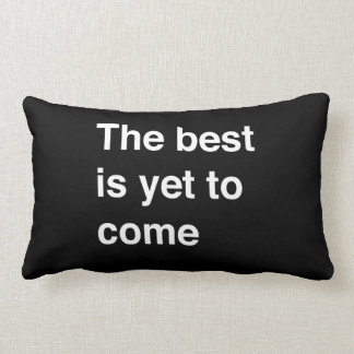 The Best Is Yet To Come Lumbar Pillow
