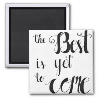 The best is yet to come magnet