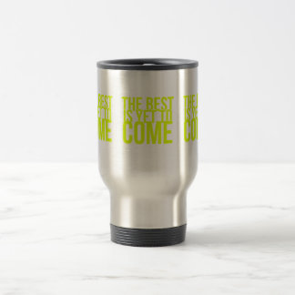THE BEST IS YET TO COME POSITIVE OUTLOOK MOTIVATIO MUGS