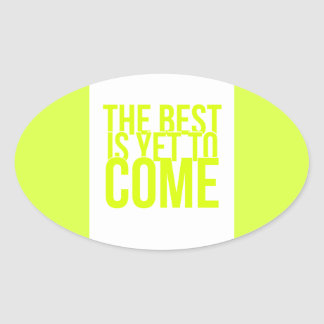THE BEST IS YET TO COME POSITIVE OUTLOOK MOTIVATIO OVAL STICKERS