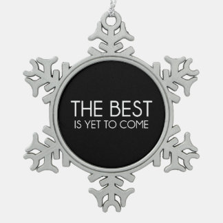 The Best Is Yet to Come Snowflake Pewter Christmas Ornament