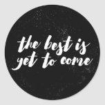 The Best Is Yet To Come Sticker - Black at Zazzle
