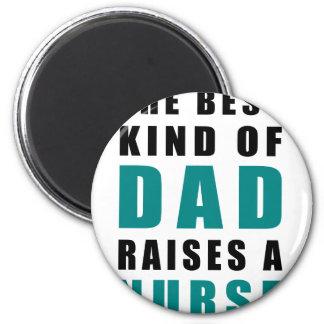 the best kind of dad raises a nurse magnet