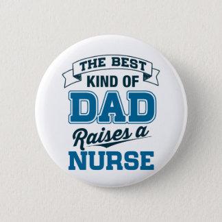 The Best Kind Of Dad Raises a Nurse Pinback Button