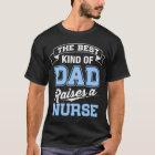 The Best Kind Of Dad Raises a Nurse T-Shirt
