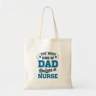 The Best Kind Of Dad Raises a Nurse Tote Bag