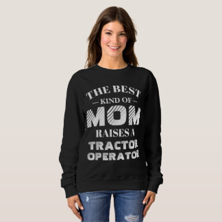 The best kind of Mom raises a Tractor Operator Sweatshirt