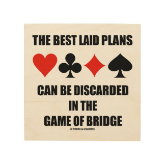 The Best Laid Plans Can Be Discarded In Bridge Wood Print
