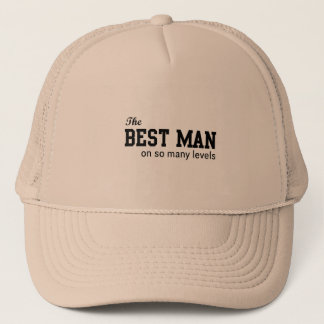 The Best Man On So Many Levels Trucker Hat
