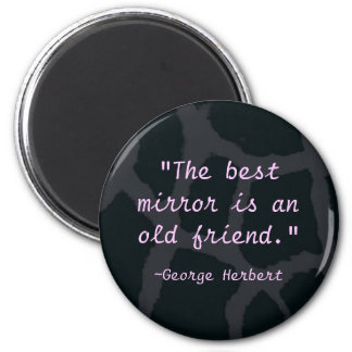 """""""The best mirror is an old friend"""" Fridge Magnets"""