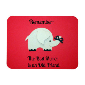 The best mirror is an old friend. magnet