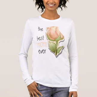 The best mom ever, t_shirt long sleeve T-Shirt