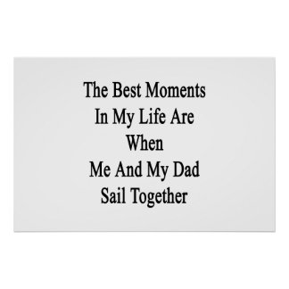 The Best Moments In My Life Are When Me And My Dad Poster