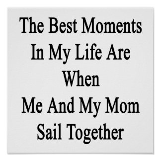 The Best Moments In My Life Are When Me And My Mom Poster
