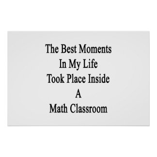 The Best Moments In My Life Took Place Inside A Ma Poster