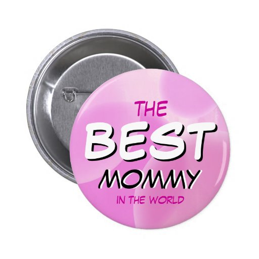 The BEST Mommy in the World! Button