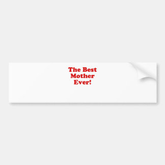 The Best Mother Ever Bumper Stickers