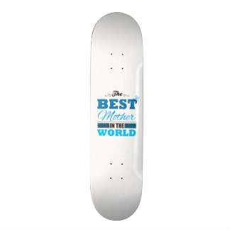 The best Mother in the world Skateboard Deck