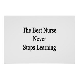 The Best Nurse Never Stops Learning Poster