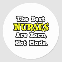 The Best Nurses Are Born, Not Made Round Stickers
