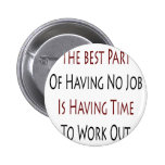 The Best Part Of Having No Job Is Having Time To W Pinback Button
