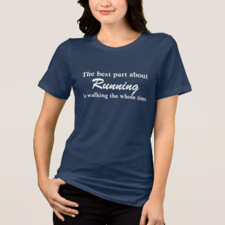The best part of running is walking the whole time T-Shirt