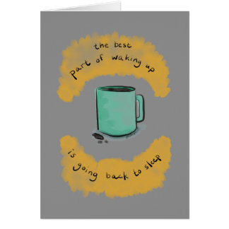 The Best Part of Waking Up Greeting Card
