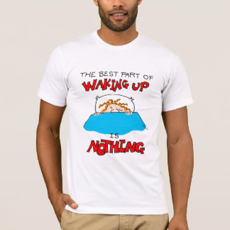 The Best Part of Waking Up-Nothing T-Shirt