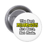 The Best Pharmacists Are Born, Not Made Pinback Buttons
