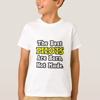 The Best Pilots Are Born, Not Made T-Shirt