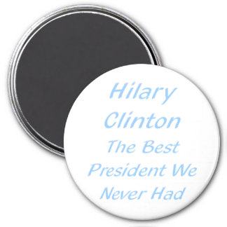 The best president we never had - Hillary Clinton 3 Inch Round Magnet