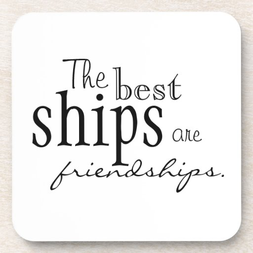 """The best ships are friendships"" coasters"
