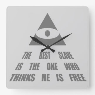 THE BEST SLAVE IS THE ONE WHO THINKS HE IS FREE SQUARE WALL CLOCK