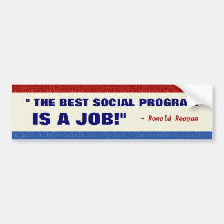 The Best Social Program Is a Job Reagan Quote Bumper Sticker