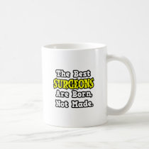 The Best Surgeons Are Born, Not Made Classic White Coffee Mug
