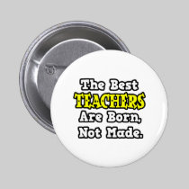 The Best Teachers Are Born, Not Made Buttons