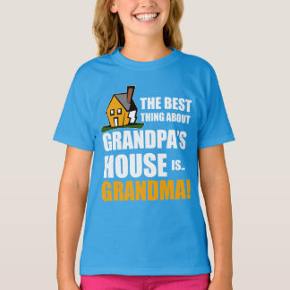 The Best Thing About Grandpa's House is Grandma T-Shirt