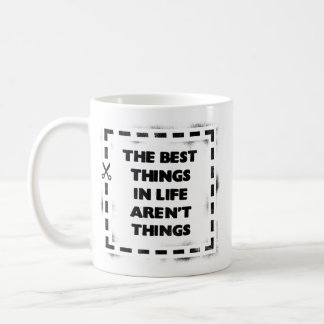 The Best thing In Life Aren't Things Coffee Mug
