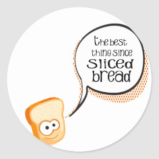 The Best Thing Since Sliced Bread Round Stickers