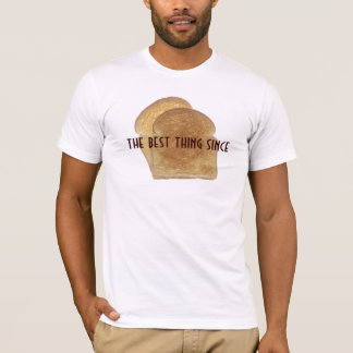 The best thing since sliced bread T-Shirt