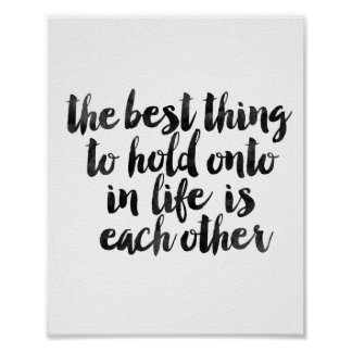 The Best Thing To Hold Onto In Life Is Each Other Poster