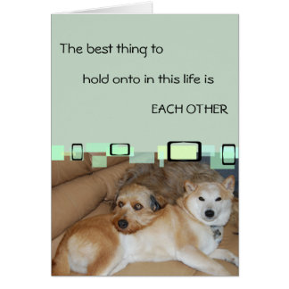 The Best Thing To Hold Onto Is Each Other Greeting Cards