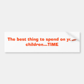The best thing to spend on your children...TIME Bumper Sticker