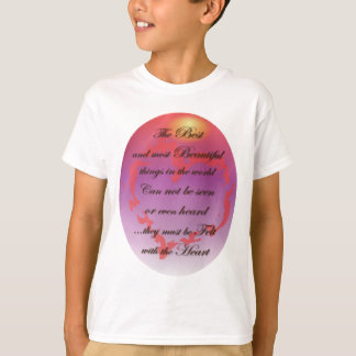 The Best things are Felt with the Heart T-Shirt