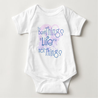 The Best Things in LIfe are NOT Things Baby Bodysuit